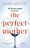 Aimee Molloy - The Perfect Mother - A gripping thriller with a nail-biting twist.