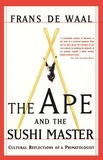Frans De Waal - The Ape And The Sushi Master - Cultural Reflections Of A Primatologist.