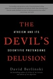 David Berlinski - The Devil's Delusion - Atheism and its Scientific Pretensions.