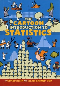 Grady Klein et Alan Dabney - The Cartoon Introduction to Statistics.