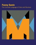Fanny Sanin - Fanny sanin the concrete language of color and structure /anglais.