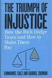 Emmanuel Saez et Gabriel Zucman - The Triumph of Injustice - How the Rich Dodge Taxes and How to Make Them Pay.