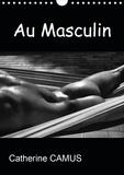 Catherine Camus - CALVENDO Art  : Au Masculin (Calendrier mural 2021 DIN A4 vertical) - Photos Noir & Blanc de corps masculins (Calendrier mensuel, 14 Pages ).
