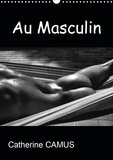 Catherine Camus - CALVENDO Art  : Au Masculin (Calendrier mural 2021 DIN A3 vertical) - Photos Noir & Blanc de corps masculins (Calendrier mensuel, 14 Pages ).