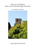 Jean-Patrick Pourtal - Rennes-le-Château - Dans les pas de Bérenger Saunière - Un voyage initiatique.