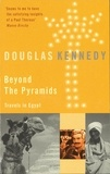 Douglas Kennedy - Beyond The Pyramids - Travels in Egypt.