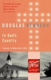 Douglas Kennedy - In God's Country : Travels in the Bible Belt , U. - S.A..