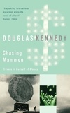 Douglas Kennedy - Chasing Mammon - Travels in Pursuit of Money.
