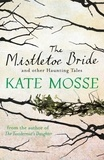 Kate Mosse - The Mistletoe Bride and Other Haunting Tales.