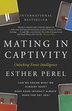 Esther Perel - Mating in Captivity - How to keep desire and passion alive in long-term relationships.