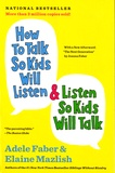 Adele Faber et Elaine Mazlish - How to Talk So Kids Will Listen & Listen So Kids Will Talk.