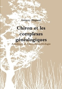 Grégory Hagneré - Chiron et les complexes généalogiques.