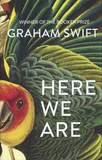 Graham Swift - Here We Are.