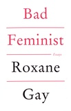 Roxane Gay - Bad Feminist.