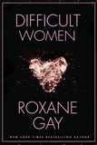 Roxane Gay - Difficult Women.