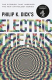 Philip K. Dick - Philip K. Dick's Electric Dreams: Volume 1 - The stories which inspired the hit Channel 4 series.