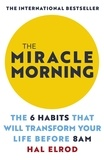 Hal Elrod - The Miracle Morning - The 6 Habits That Will Transform Your Life Before 8AM.