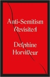 Delphine Horvilleur et David Bellos - Anti-Semitism Revisited - How the Jews Made Sense of Hatred.