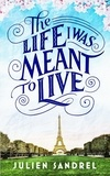 Julien Sandrel - The Life I was Meant to Live - from the internationally bestselling author of The Book of Wonders.