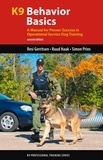 Resi Gerritsen et Ruud Haak - K9 Behavior Basics - A Manual for Proven Success in Operational Service Dog Training.