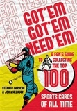 Jon Waldman et Robin Spano - Got 'Em, Got 'Em, Need 'Em - A Fan's Guide to Collecting the Top 100 Sports Cards of All Time.