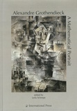 Leila Schneps - Alexandre Grothendieck : A Mathematical Portrait.