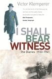 Victor Klemperer - I Shall Bear Witness - The Diaries Of Victor Klemperer 1933-41.