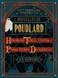 J-K Rowling - Nouvelles de Poudlard : Héroïsme, Tribulations et Passe-temps Dangereux.