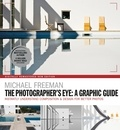 Michael Freeman - The Photographers Eye: A graphic Guide - Instantly Understand Composition & Design for Better Photography.