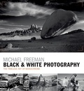 Michael Freeman - Black & White Photography - The timeless art of monochrome in the post-digital age.