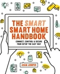 Adam Juniper - Smart Smart Home Handbook - Connect, control and secure your home the easy way.