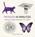 Giles Sparrow - Physics in Minutes - 200 Key Concepts Explained in an Instant.