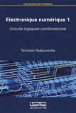 Tertulien Ndjountche - Electronique numérique - Tome 1, Circuits logiques combinatoires.