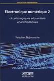 Tertulien Ndjountche - Electronique numérique - Tome 2, Circuits logiques séquentiels et arithmétiques.