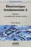 Pierre Muret - Electronique fondamentale - Volume 2, Signaux et systèmes à temps continu.