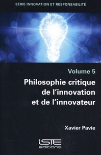 Xavier Pavie - Philosophie critique de l'innovation et de l'innovateur.