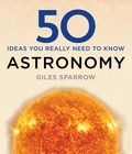 Giles Sparrow - 50 Astronomy Ideas You Really Need to Know.