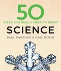 Gail Dixon et Paul Parsons - 50 Science Ideas You Really Need to Know.