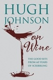 Hugh Johnson - Hugh Johnson on Wine - Good Bits from 55 Years of Scribbling.