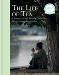 Michael Freeman et Timothy d'Offay - The Life of Tea - A Journey to the World's Finest Teas.