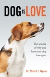 Clive Wynne - Dog is Love - Why and How Your Dog Loves You.