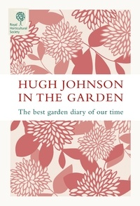 Hugh Johnson - Hugh Johnson In The Garden - The Best Garden Diary of Our Time.
