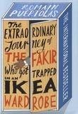 Romain Puértolas - The Extraodinary Journey of the Fakir who got Trapped in an Ikea Wardrobe.