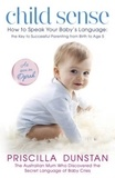 Priscilla Dunstan - Child Sense - How to Speak Your Baby's Language: the Key to Successful Parenting from Birth to Age 5.