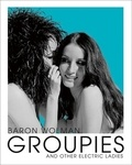 Baron Wolman - Baron Wolman groupies and other electric ladies.