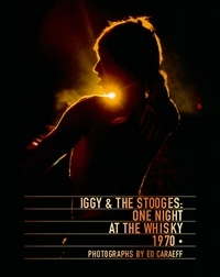 Ed Caraeff - Iggy & The Stooges : one night at the Whisky 1970.