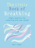 Una l. Tudor - The Little Book of Breathing - Simple practices for connecting with your breath.