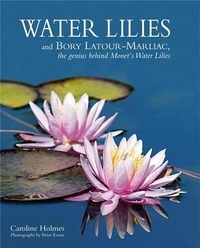 Caroline Holmes - Water Lilies and Bory Latour-Marliac - The genius behind Monet's water lilies.