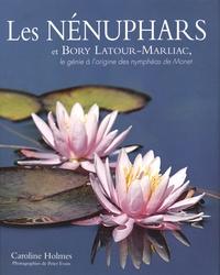 Caroline Holmes - Les nénuphars et Bory Latour-Marliac - Le génie à l'origine des nymphéas de Monet.