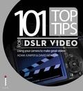 Adam Juniper et David Newton - 101 Top Tips for DSLR Video - Using your camera to make great videos.